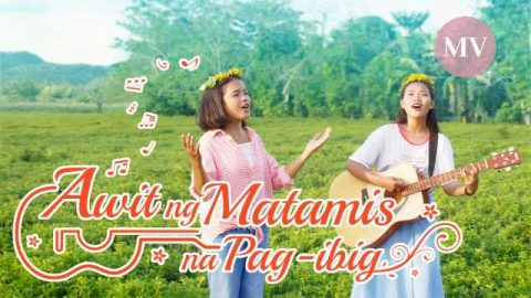 "Tagalog Christian Music Video 2019 | ""Awit ng Matamis na Pag-ibig"" Praise and Thank God for His Love"
